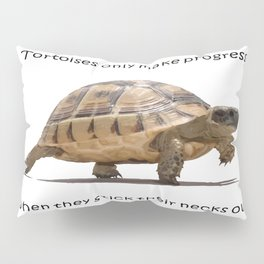 Tortoises Only Make Progress When They Stick Their Necks Out Pillow Sham