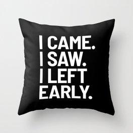 I Came I Saw I Left Early (Black) Throw Pillow