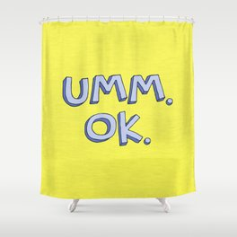 Umm OK Shower Curtain