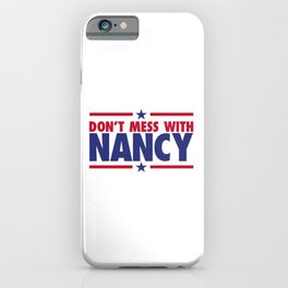 DON'T MESS WITH NANCY PELOSI iPhone Case