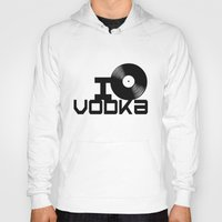 vodka Hoodies featuring LOVE VODKA by Giovanni Potenza