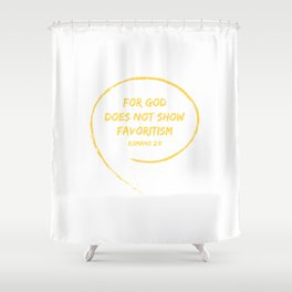 Romans 2:11 For God does not show favoritism.Christian Bible Verse Shower Curtain