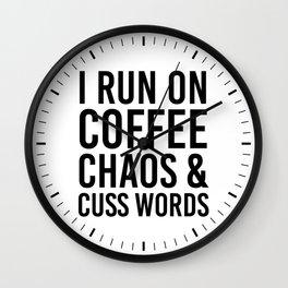 I Run On Coffee, Chaos & Cuss Words Wall Clock