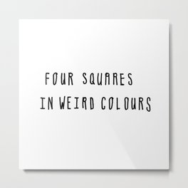 Four Squares in Weird Colours Metal Print