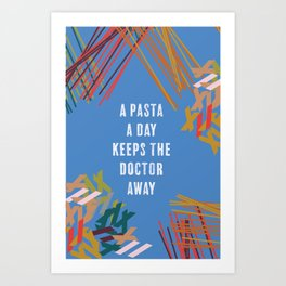 A Pasta A Day Keeps The Doctor Away Art Print