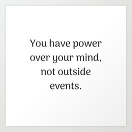 Empowering Quotes - You have power over your mind not outside events Art Print