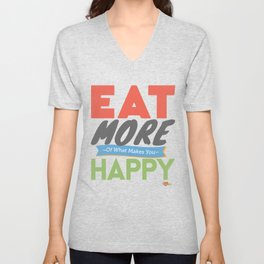 """Eat More of What Makes You Happy"" Unisex V-Neck"