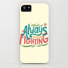 Always Keep Fighting iPhone Case
