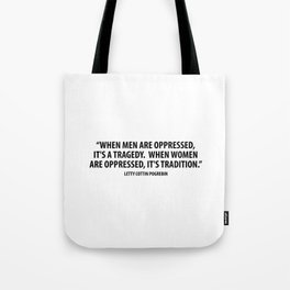 When men are oppressed, it's a tragedy. When women are oppressed, it's tradition. Tote Bag