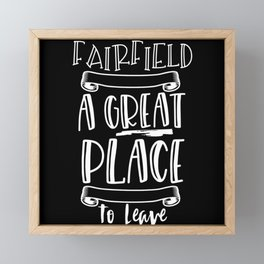 Fairfield Is A Great Place To Leave Framed Mini Art Print