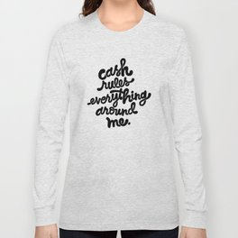 cash rules everything around me x typography Long Sleeve T-shirt