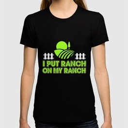 Dressing Food T-Shirt Funny I Put Ranch On My Ranch Farm Tee T-shirt