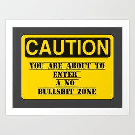 Caution You are about to enter a no bullshit zone. Art Print