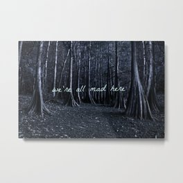 we're all mad here Metal Print