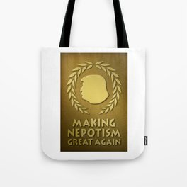 Trump Is Making Nepotism Great Again. Tote Bag