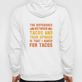 Tacos And Your Opinion Hoody