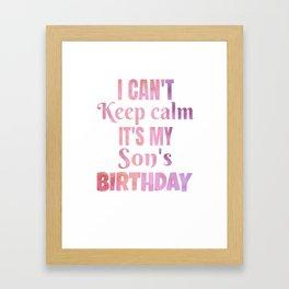 I Can't Keep Calm It's My Son's Birthday Gift Framed Art Print