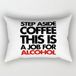 Job For Alcohol Funny Quote Rectangular Pillow