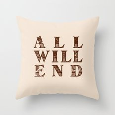 All Will End Throw Pillow