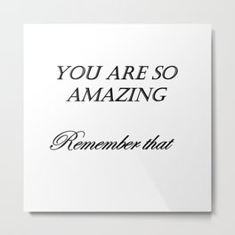 you are so amazzing ( https://society6.com/vickonskey/collection ) Metal Print