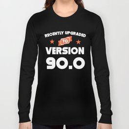 Recently Upgraded To Version 90.0 90th Birthday Long Sleeve T-shirt