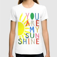 you are my sunshine T-shirts featuring You Are My Sunshine by Black Neon