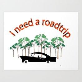 I Need A Roadtrip Art Print