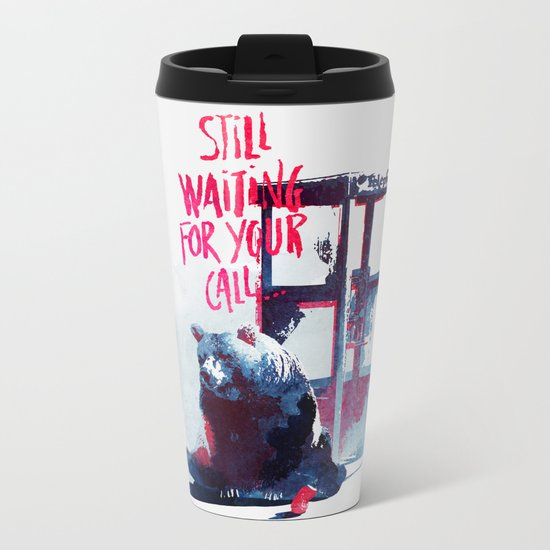 Waiting for you call Metal Travel Mug