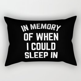 In Memory Of When I Could Sleep In Rectangular Pillow