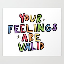 Your Feelings Are Valid Art Print