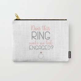 Does this ring make me look engaged? Engagement Gift Carry-All Pouch