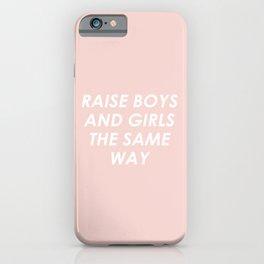 Raise Boys And Girls The Same iPhone Case