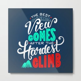 The Best View Comes After the Hardest Climb. Metal Print
