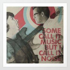 Some call it music but I call it noise Art Print