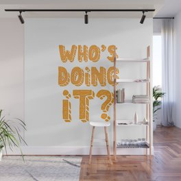 Who's doing it? Wall Mural