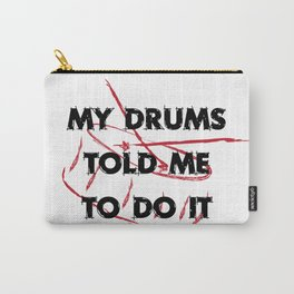 My drums told me to do it Carry-All Pouch