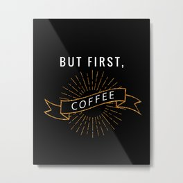 But First, Coffee Metal Print
