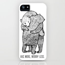 Hug more, worry less iPhone Case