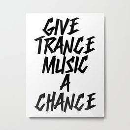 Give Trance Music A Chance (black) Metal Print