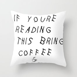 If You're Reading This Bring Coffee Parody Throw Pillow