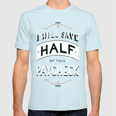 I'll Save Half of This Paycheck Mens Fitted Tee SMALL Light Blue