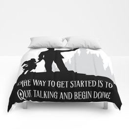 """""""The way to get started is to quit talking and begin doing."""" Comforters"""