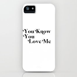 you know you love me iPhone Case