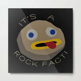 It's A Rock Fact! Metal Print