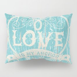 Maritime Design - Love is my anchor on teal grunge wood background Pillow Sham