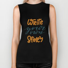 Write your own story. Hand-lettered motivational quote print Biker Tank
