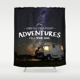 Jobs fill your pockets, adventures fill your soul. Shower Curtain