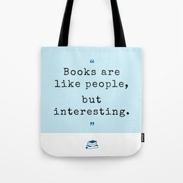 Books are like people, but interesting. Tote Bag