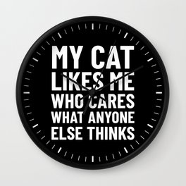 My Cat Likes Me Who Cares What Anyone Else Thinks (Black) Wall Clock