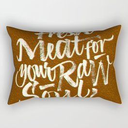 Fresh Meat for your Raw Soul Rectangular Pillow